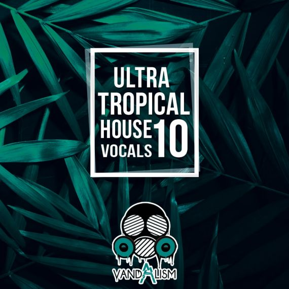 Ultra Tropical House Vocals 10