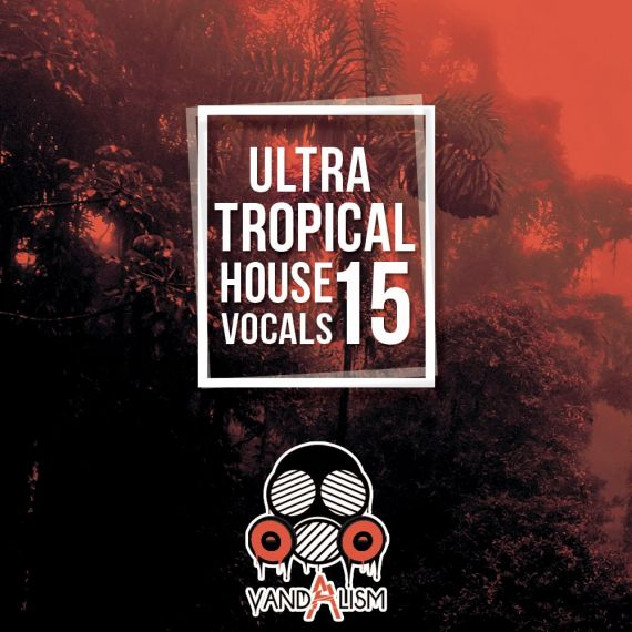 Ultra Tropical House Vocals 15