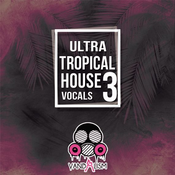 Ultra Tropical House Vocals 3