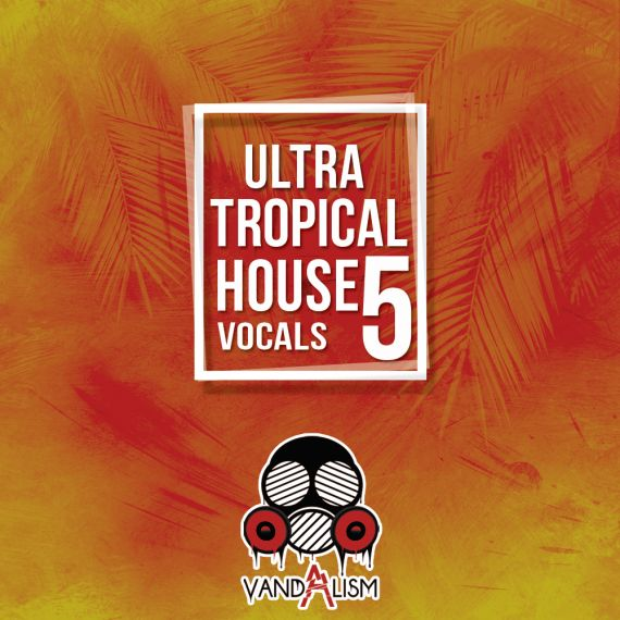 Ultra Tropical House Vocals 5