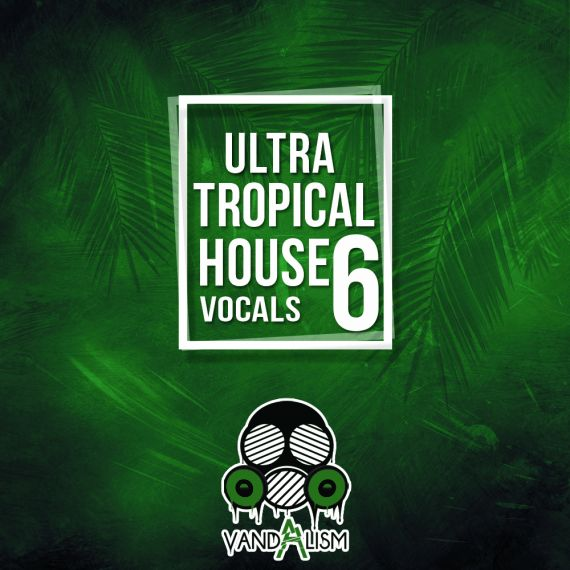 Ultra Tropical House Vocals 6